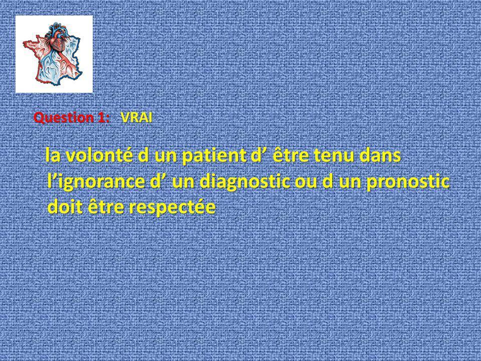 la volonté d un patient d être tenu dans lignorance d un diagnostic ou d un pronostic doit être respectée Question 1: VRAI