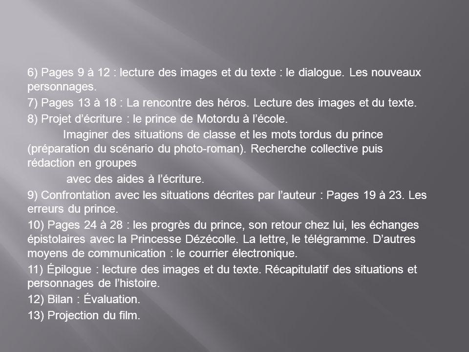 6) Pages 9 à 12 : lecture des images et du texte : le dialogue. Les nouveaux personnages. 7) Pages 13 à 18 : La rencontre des héros. Lecture des image