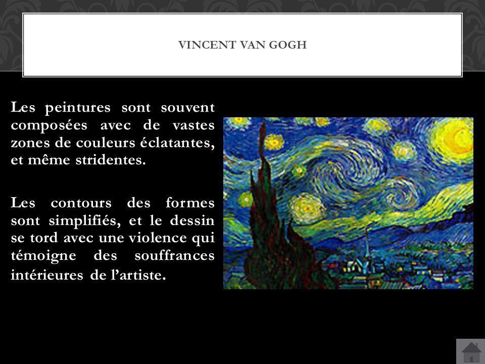 VINCENT VAN GOGH Les peintures sont souvent composées avec de vastes zones de couleurs éclatantes, et même stridentes. Les contours des formes sont si