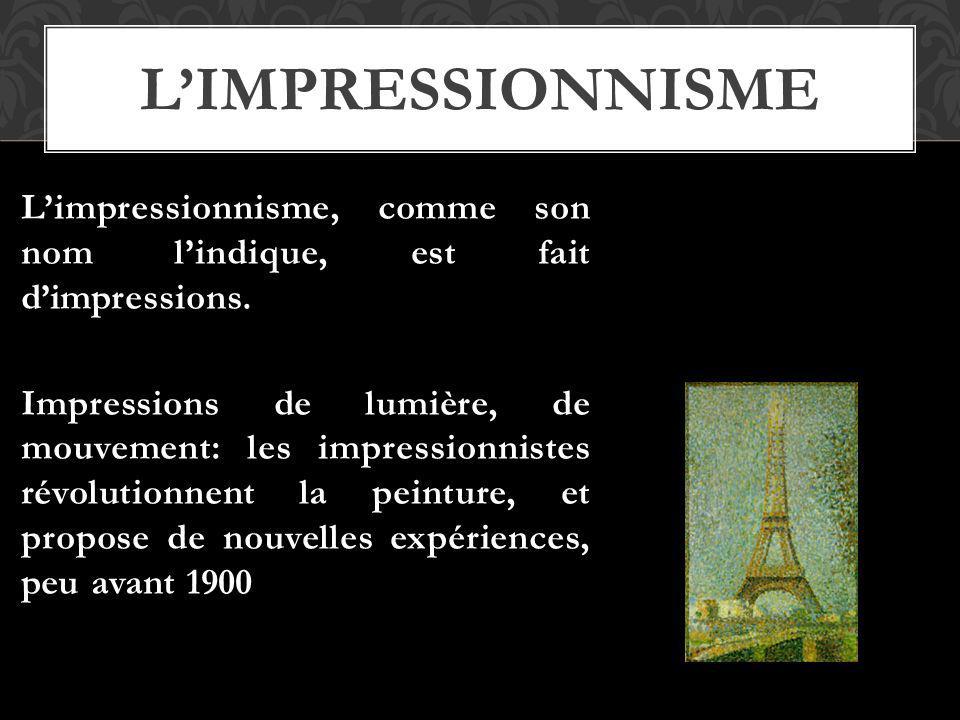 LIMPRESSIONNISME Limpressionnisme, comme son nom lindique, est fait dimpressions. Impressions de lumière, de mouvement: les impressionnistes révolutio