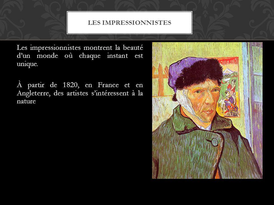 Les impressionnistes montrent la beauté dun monde où chaque instant est unique. À partir de 1820, en France et en Angleterre, des artistes sintéressen