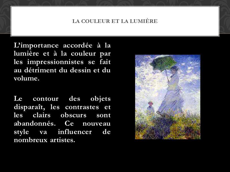LA COULEUR ET LA LUMIÈRE Limportance accordée à la lumière et à la couleur par les impressionnistes se fait au détriment du dessin et du volume. Le co