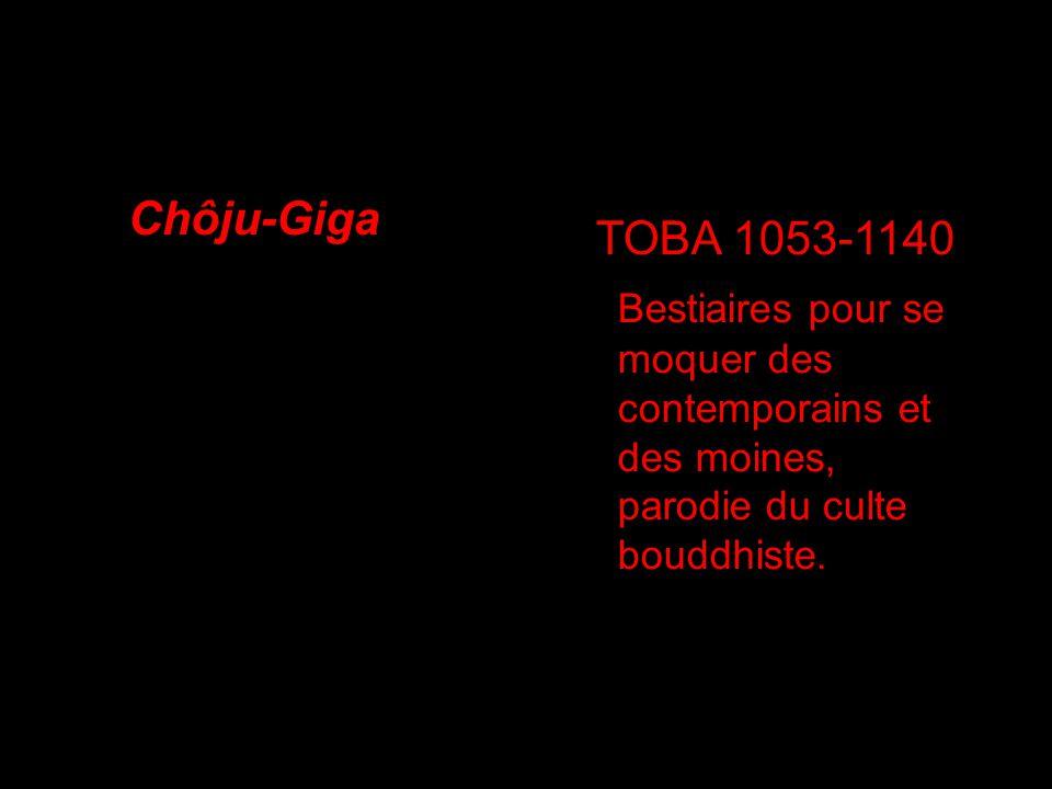 Chôju-Giga TOBA 1053-1140 Bestiaires pour se moquer des contemporains et des moines, parodie du culte bouddhiste.