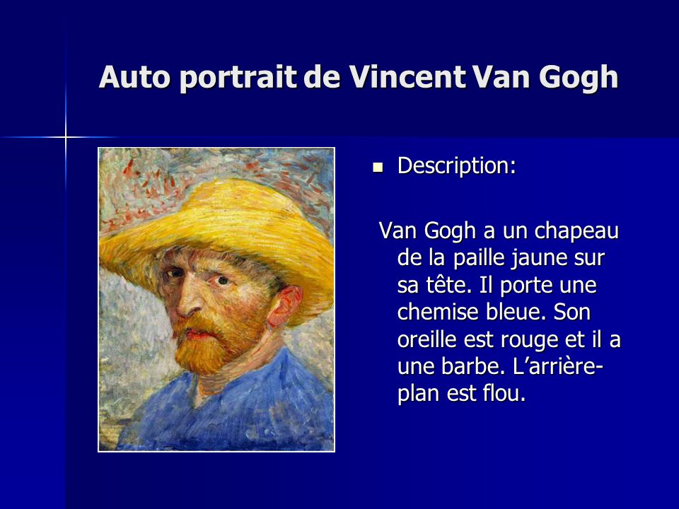 Auto portrait de Vincent Van Gogh Description: Description: Van Gogh a un chapeau de la paille jaune sur sa tête. Il porte une chemise bleue. Son orei