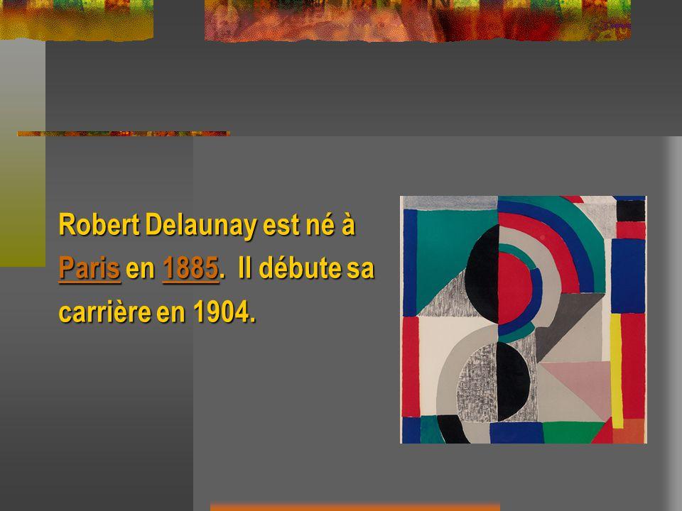 Robert Delaunay est né à ParisParis en 1885. Il débute sa 1885 Paris1885 carrière en 1904.