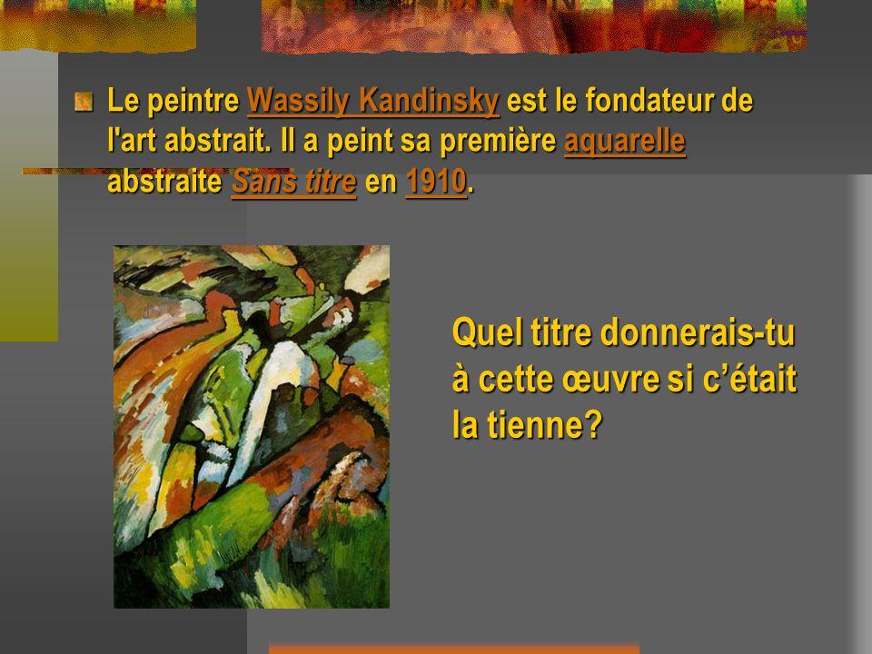 Le peintre Wassily Kandinsky est le fondateur de l'art abstrait. Il a peint sa première aquarelle abstraite Sans titre en 1910. Wassily Kandinskyaquar