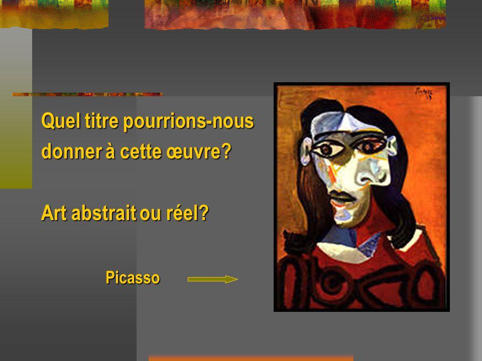 Quel titre pourrions-nous donner à cette œuvre? Art abstrait ou réel? Picasso
