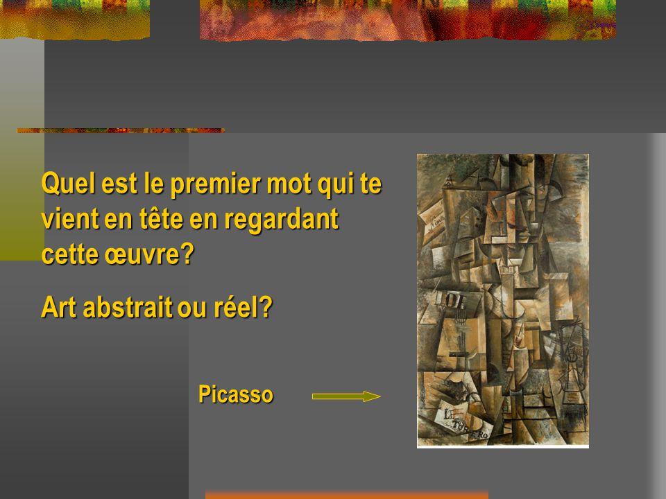 Quel est le premier mot qui te vient en tête en regardant cette œuvre? Art abstrait ou réel? Picasso