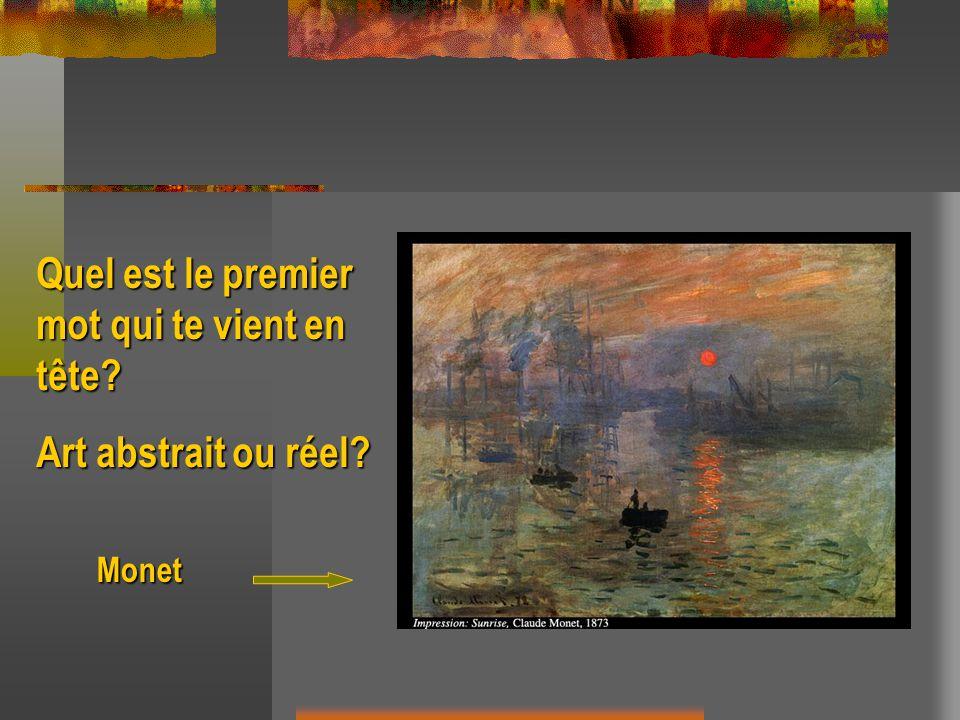 Monet Quel est le premier mot qui te vient en tête? Art abstrait ou réel?