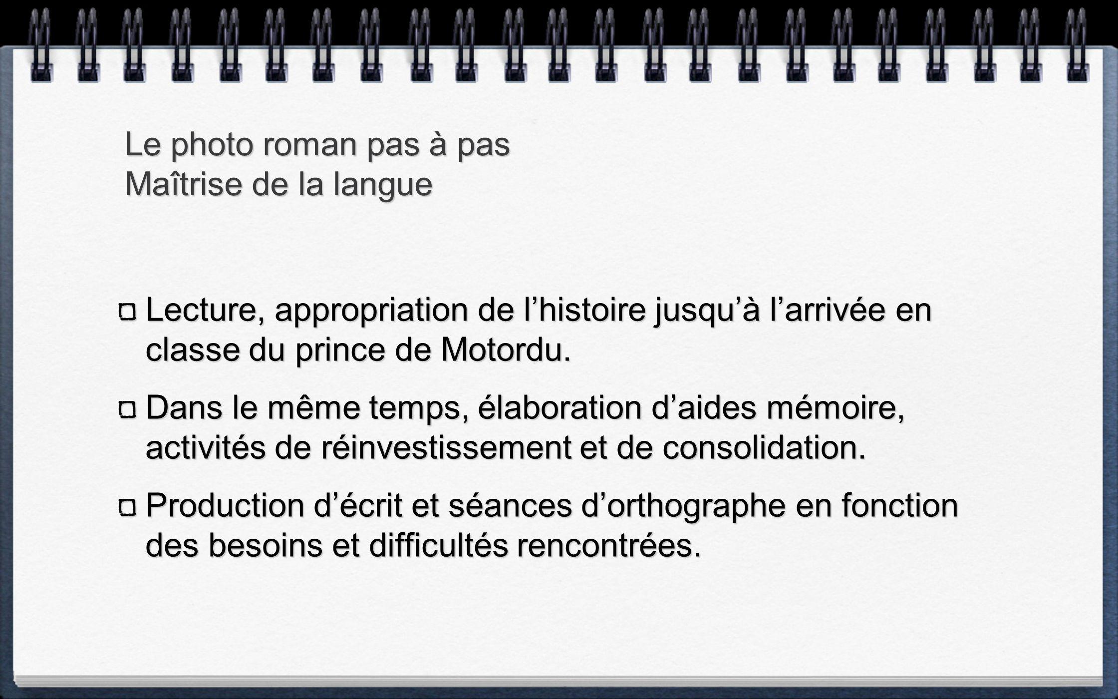 Le photo roman pas à pas Maîtrise de la langue Lecture, appropriation de lhistoire jusquà larrivée en classe du prince de Motordu.