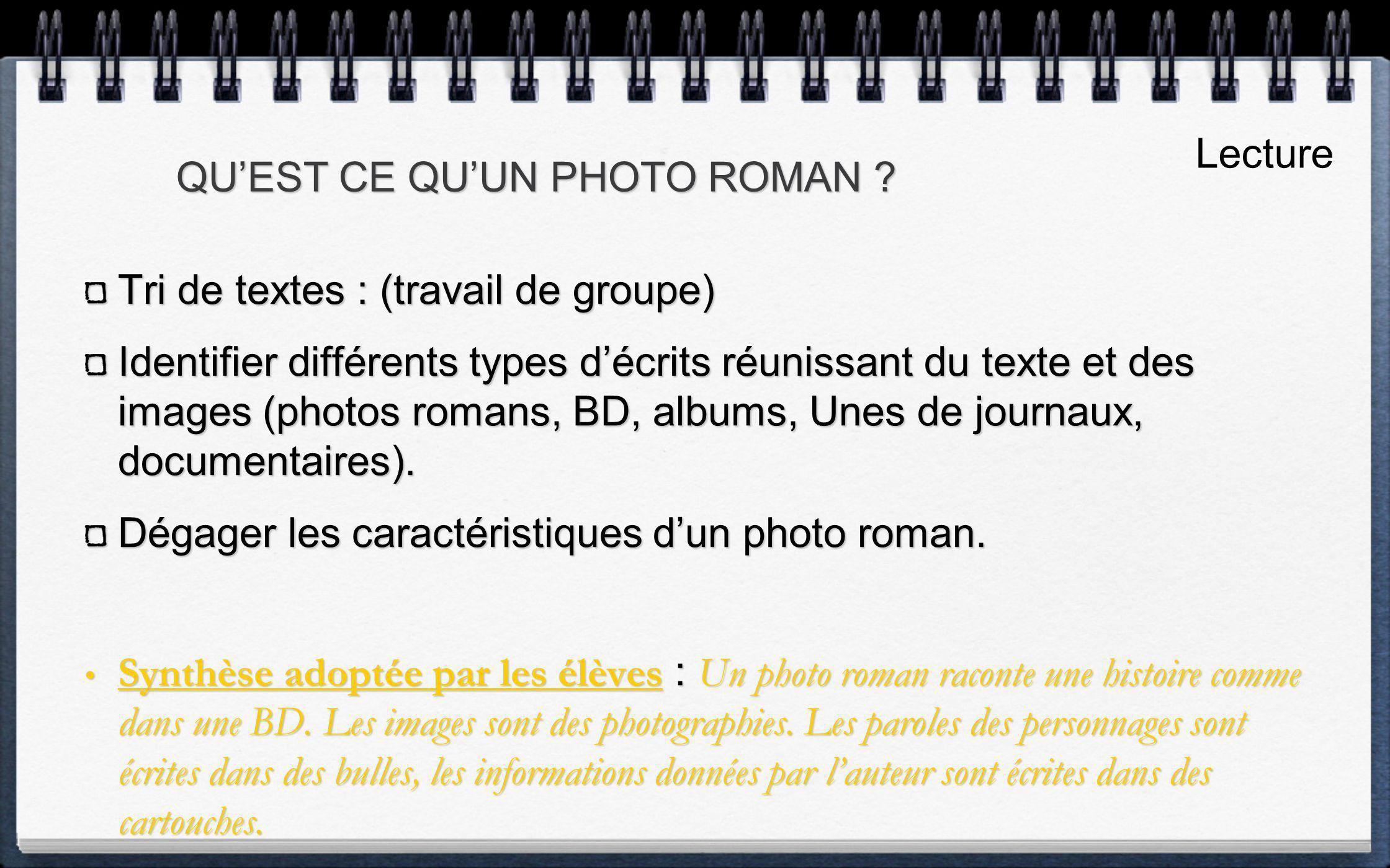 Tri de textes : (travail de groupe) Identifier différents types décrits réunissant du texte et des images (photos romans, BD, albums, Unes de journaux, documentaires).