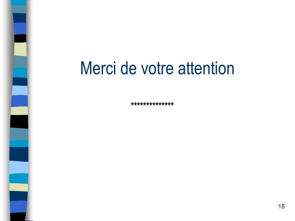 15 Merci de votre attention **************
