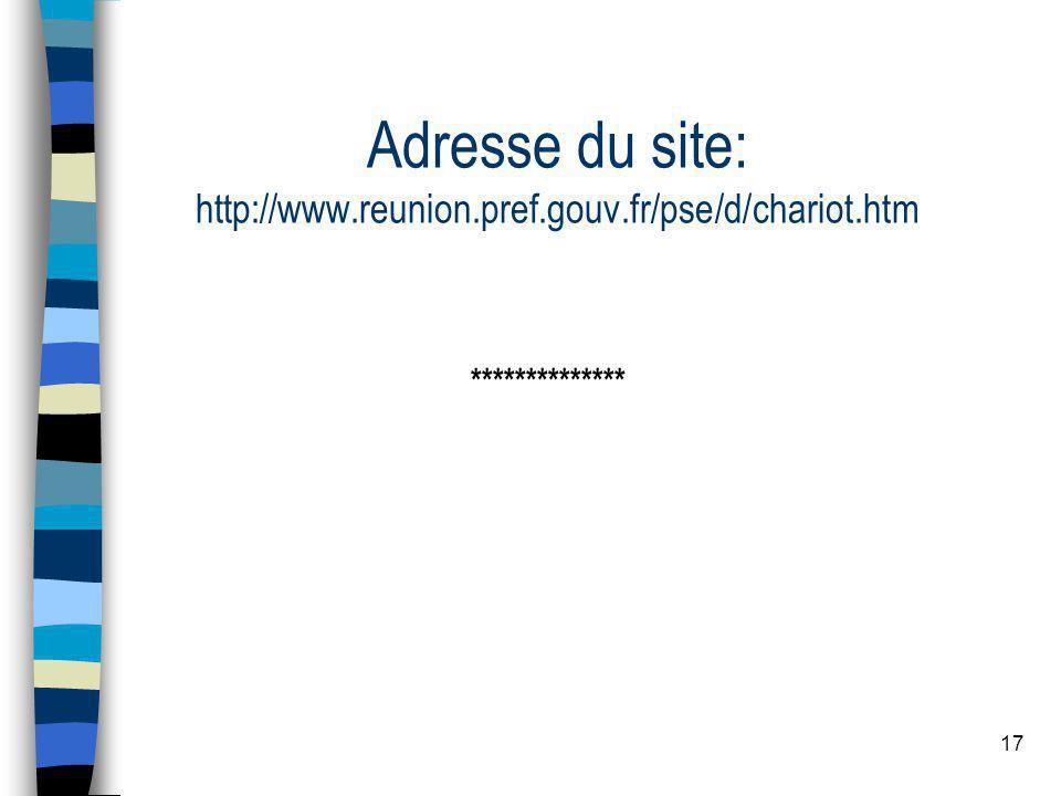 17 Adresse du site: http://www.reunion.pref.gouv.fr/pse/d/chariot.htm **************