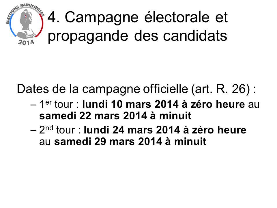 Dates de la campagne officielle (art. R. 26) : –1 er tour : lundi 10 mars 2014 à zéro heure au samedi 22 mars 2014 à minuit –2 nd tour : lundi 24 mars