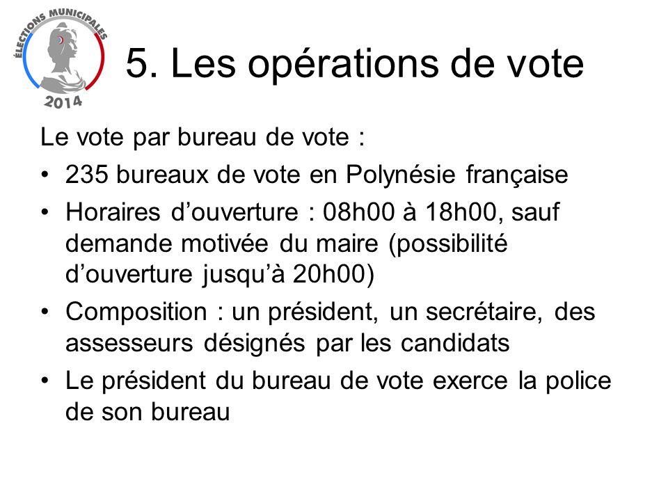5. Les opérations de vote Le vote par bureau de vote : 235 bureaux de vote en Polynésie française Horaires douverture : 08h00 à 18h00, sauf demande mo