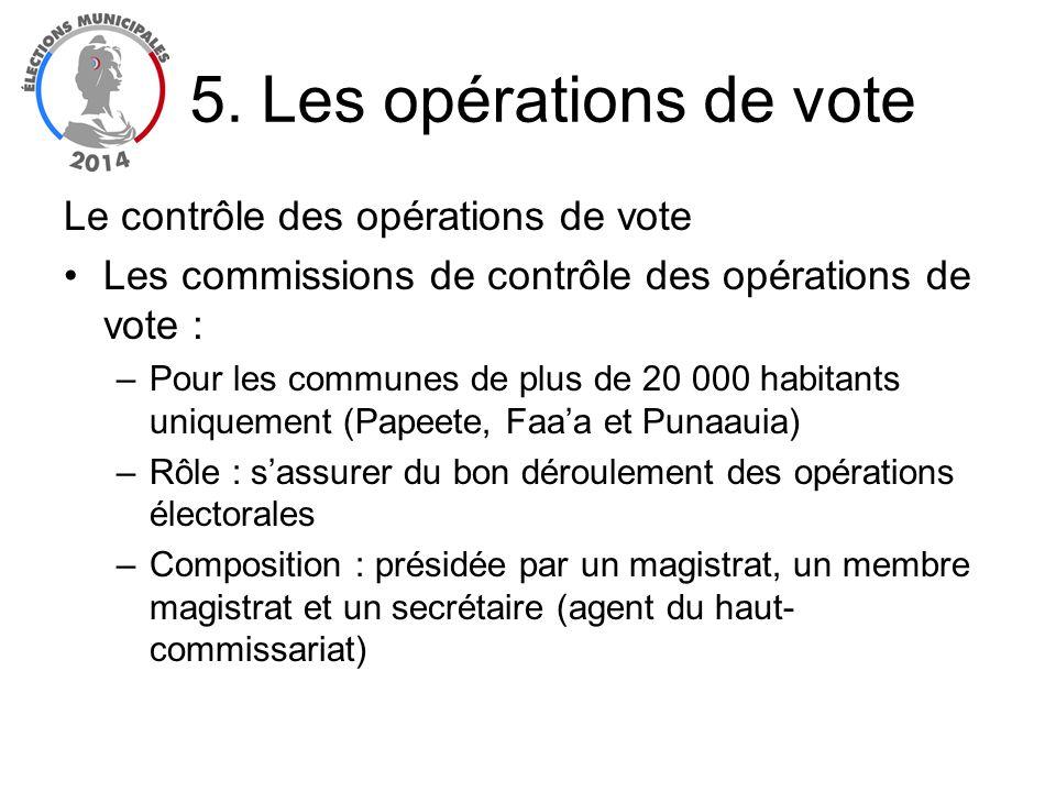 5. Les opérations de vote Le contrôle des opérations de vote Les commissions de contrôle des opérations de vote : –Pour les communes de plus de 20 000