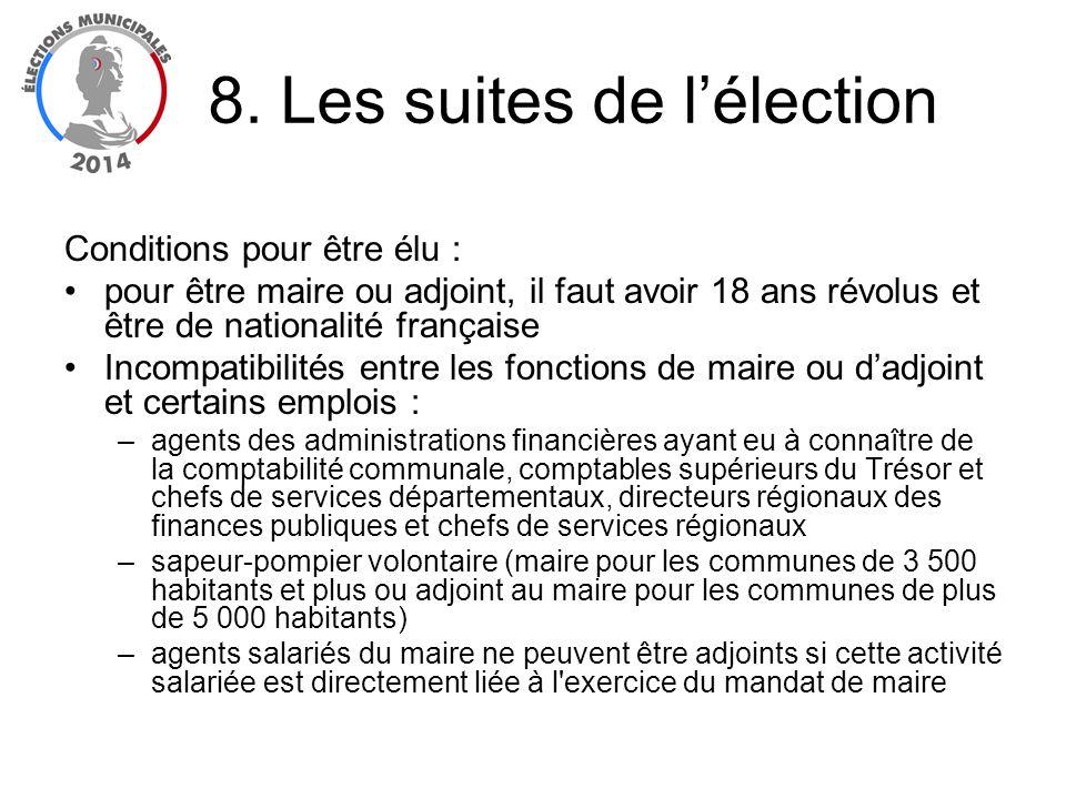 Conditions pour être élu : pour être maire ou adjoint, il faut avoir 18 ans révolus et être de nationalité française Incompatibilités entre les foncti
