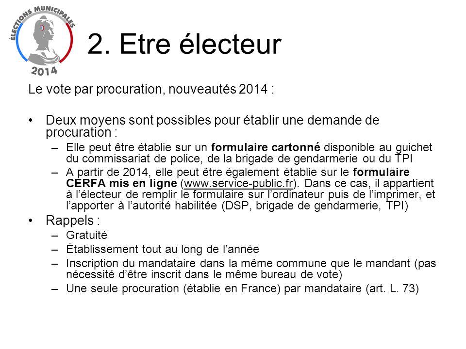 Le vote par procuration, nouveautés 2014 : Deux moyens sont possibles pour établir une demande de procuration : –Elle peut être établie sur un formula