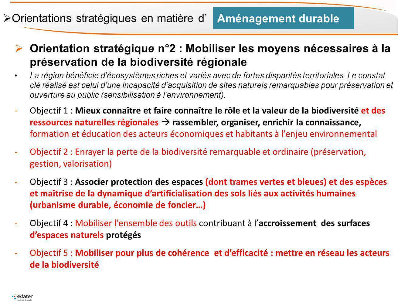 Orientation stratégique n°2 : Mobiliser les moyens nécessaires à la préservation de la biodiversité régionale La région bénéficie décosystèmes riches