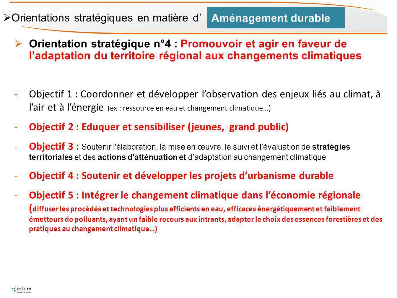 Orientation stratégique n°4 : Promouvoir et agir en faveur de ladaptation du territoire régional aux changements climatiques -Objectif 1 : Coordonner