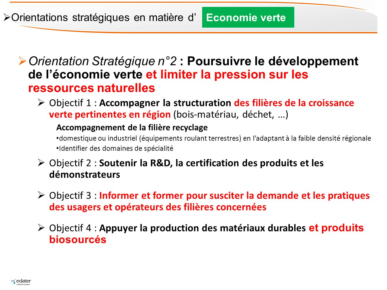 Orientation Stratégique n°2 : Poursuivre le développement de léconomie verte et limiter la pression sur les ressources naturelles Objectif 1 : Accompa