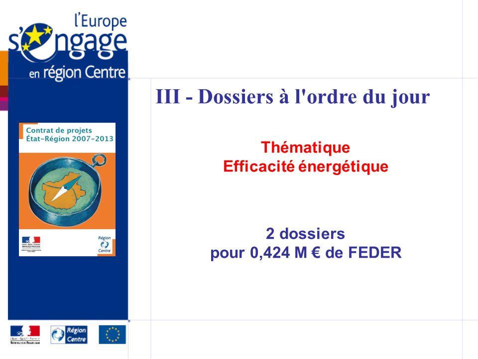 III - Dossiers à l ordre du jour Thématique Efficacité énergétique 2 dossiers pour 0,424 M de FEDER