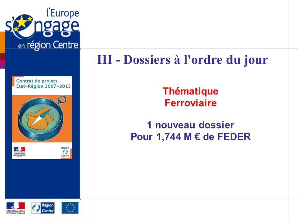III - Dossiers à l ordre du jour Thématique Ferroviaire 1 nouveau dossier Pour 1,744 M de FEDER