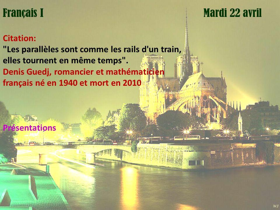 Mardi 1 avril Mardi 22 avrilFrançais I Citation: Les parallèles sont comme les rails d un train, elles tournent en même temps .