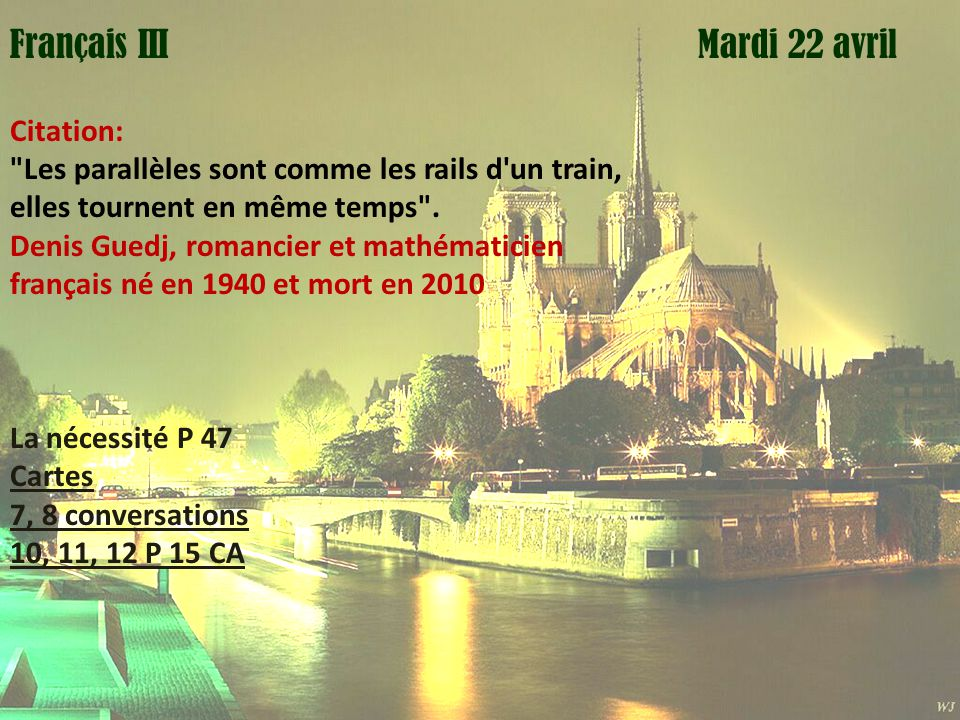 Mardi 1 avril Mardi 22 avrilFrançais III Citation: Les parallèles sont comme les rails d un train, elles tournent en même temps .
