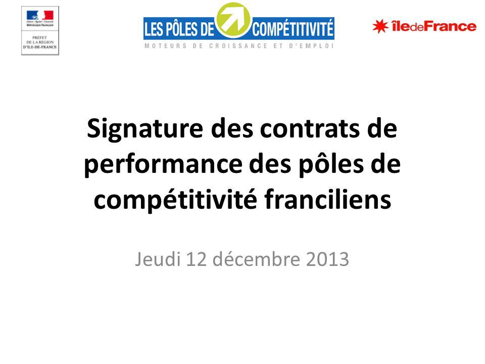 Signature des contrats de performance des pôles de compétitivité franciliens Jeudi 12 décembre 2013