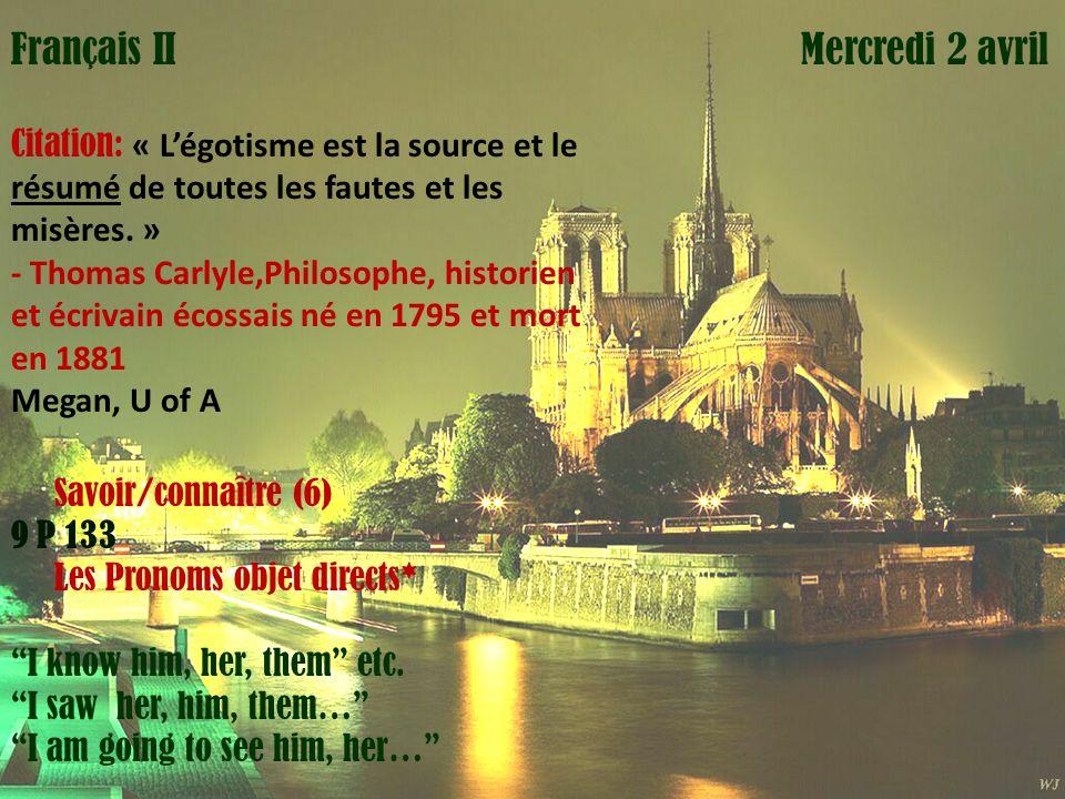 Mardi 1 avril Mercredi 2 avrilFrançais II Citation: « Légotisme est la source et le résumé de toutes les fautes et les misères. » - Thomas Carlyle,Phi
