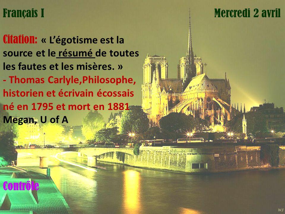 Mardi 1 avril Mercredi 2 avrilFrançais I Citation: « Légotisme est la source et le résumé de toutes les fautes et les misères. » - Thomas Carlyle,Phil