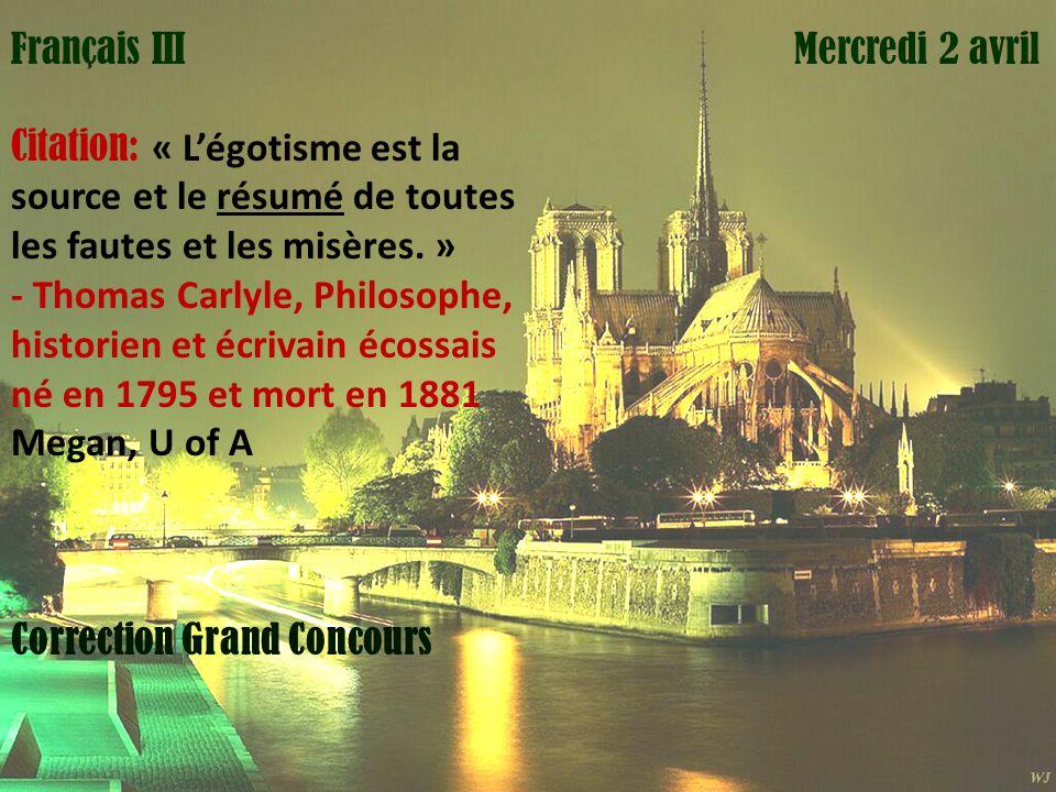 Mardi 1 avril Mercredi 2 avrilFrançais III Citation: « Légotisme est la source et le résumé de toutes les fautes et les misères. » - Thomas Carlyle, P