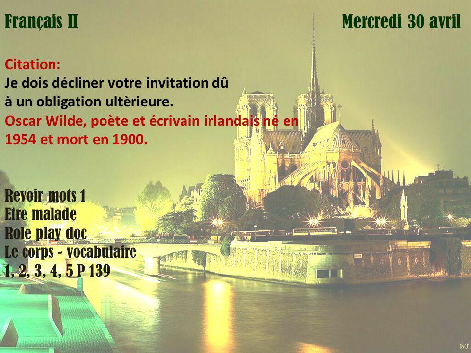 Mardi 1 avril Mercredi 30 avrilFrançais II Citation: Je dois décliner votre invitation dû à un obligation ultèrieure.