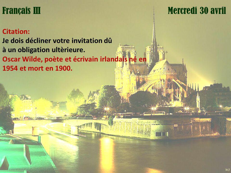 Mardi 1 avril Mercredi 30 avrilFrançais III Citation: Je dois décliner votre invitation dû à un obligation ultèrieure.