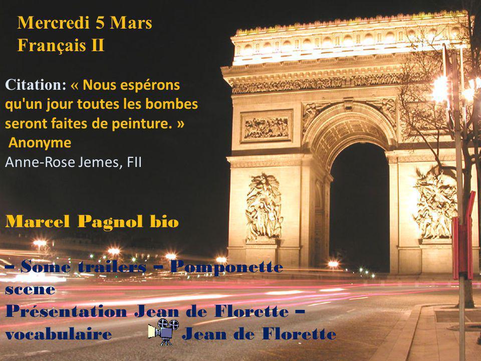 Mercredi 5 Mars Français II Citation: « Nous espérons qu'un jour toutes les bombes seront faites de peinture. » Anonyme Anne-Rose Jemes, FII Marcel Pa