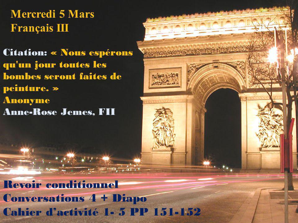 Mercredi 5 Mars Français III Citation: « Nous espérons qu'un jour toutes les bombes seront faites de peinture. » Anonyme Anne-Rose Jemes, FII Revoir c