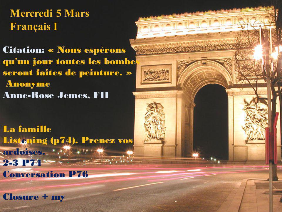 Mercredi 5 Mars Français I Citation: « Nous espérons qu'un jour toutes les bombes seront faites de peinture. » Anonyme Anne-Rose Jemes, FII La famille