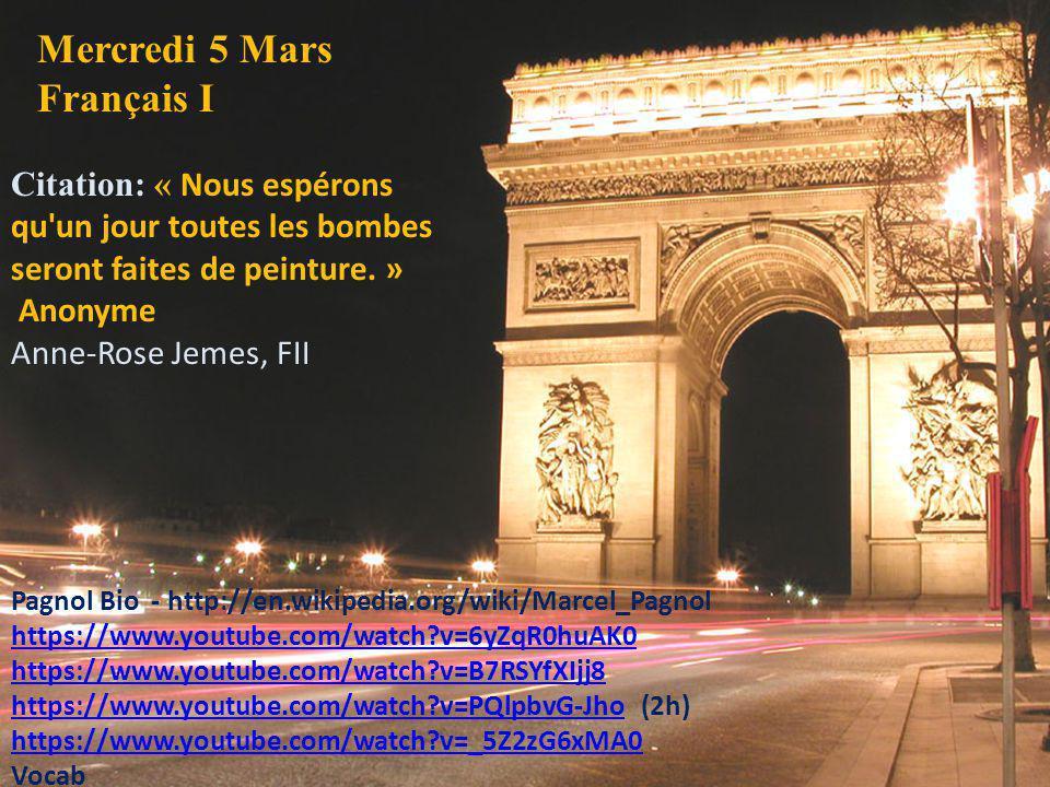 Mercredi 5 Mars Français I Citation: « Nous espérons qu'un jour toutes les bombes seront faites de peinture. » Anonyme Anne-Rose Jemes, FII Pagnol Bio