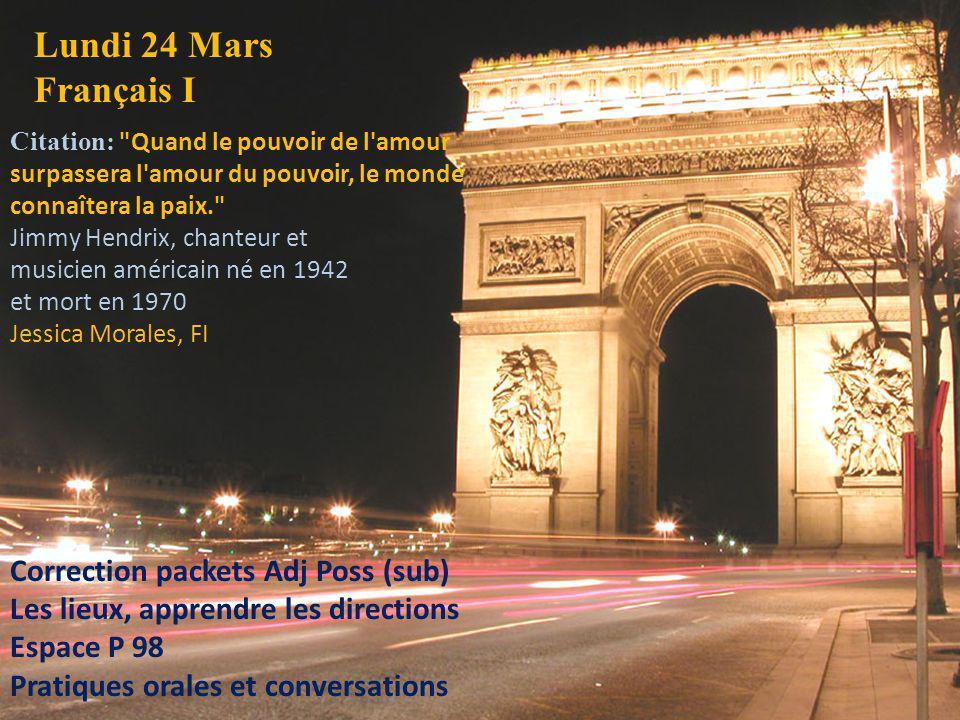Lundi 24 Mars Français II Yves Montand Interview https://www.youtube.com/watch?v=jgW0 UWihQjo A Paris https://www.youtube.com/watch?v=0do- UYWZKoY Avec Edith Piaf (Etoile sans lumière) https://www.youtube.com/watch?v=hIwz GizvC-8