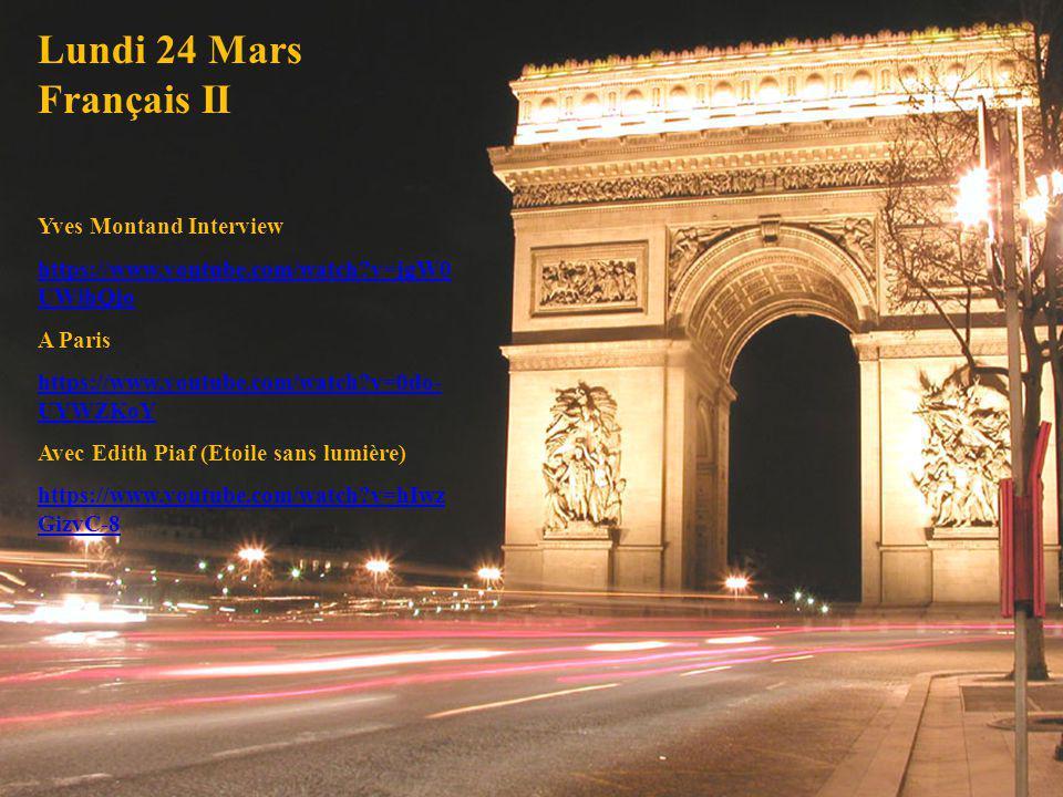 Lundi 24 Mars Français II Yves Montand Interview https://www.youtube.com/watch?v=jgW0 UWihQjo A Paris https://www.youtube.com/watch?v=0do- UYWZKoY Ave