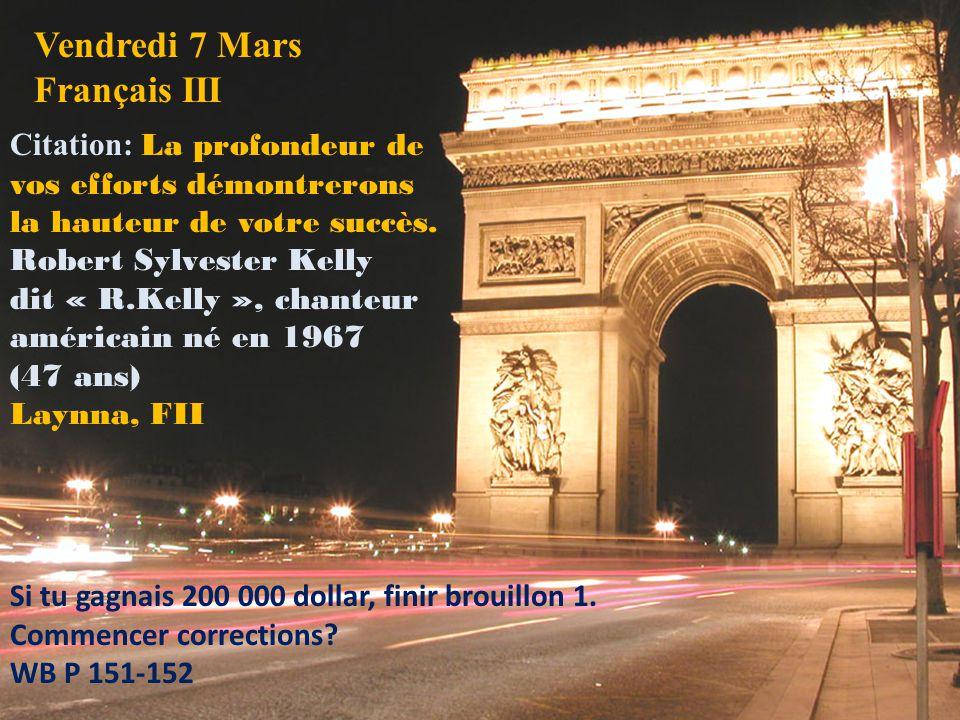 Vendredi 7 Mars Français III Citation: La profondeur de vos efforts démontrerons la hauteur de votre succès.