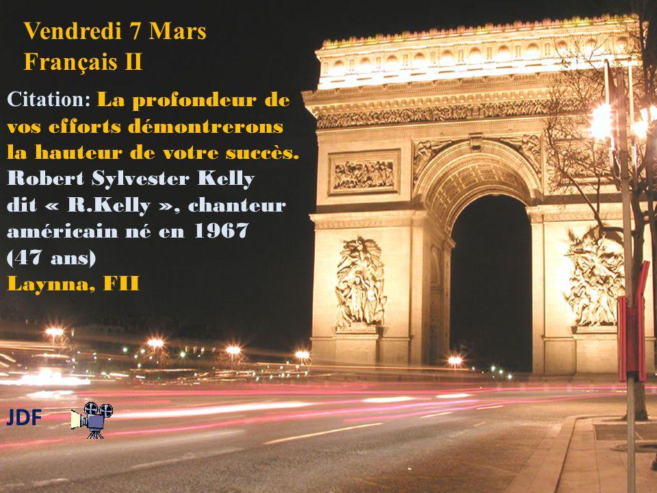 Vendredi 7 Mars Français II Citation: La profondeur de vos efforts démontrerons la hauteur de votre succès.