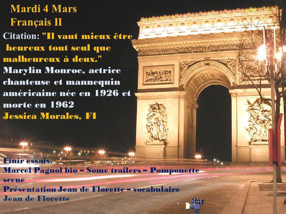 Mardi 4 Mars Français II Citation: Il vaut mieux être heureux tout seul que malheureux à deux. Marylin Monroe, actrice chanteuse et mannequin américaine née en 1926 et morte en 1962 Jessica Morales, FI Finir essais.