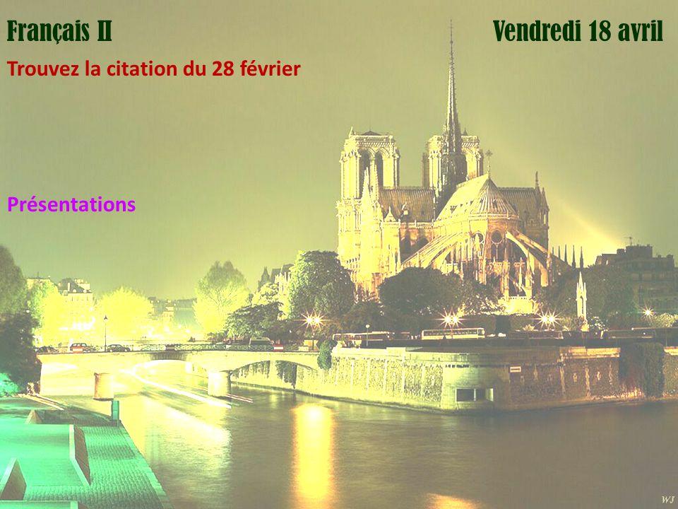 Mardi 1 avril Vendredi 18 avrilFrançais III Trouvez la citation du 28 février Revoir les formes du subjonctifs P 43 Conversation 2 P 45