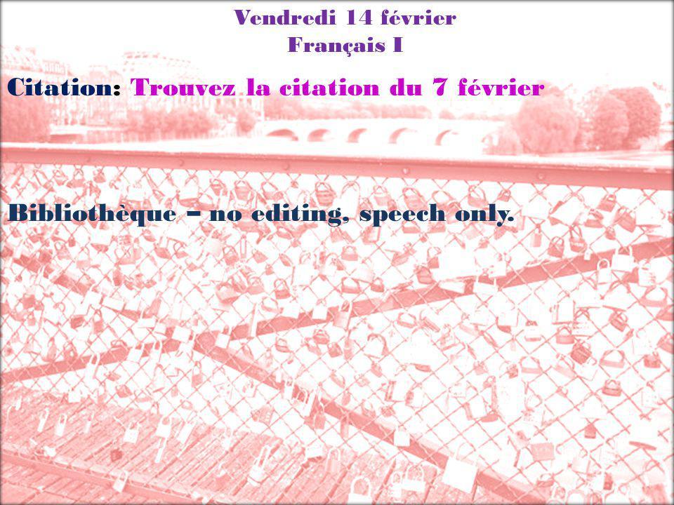 Vendredi 14 février Français I Citation: Trouvez la citation du 7 février Bibliothèque – no editing, speech only.