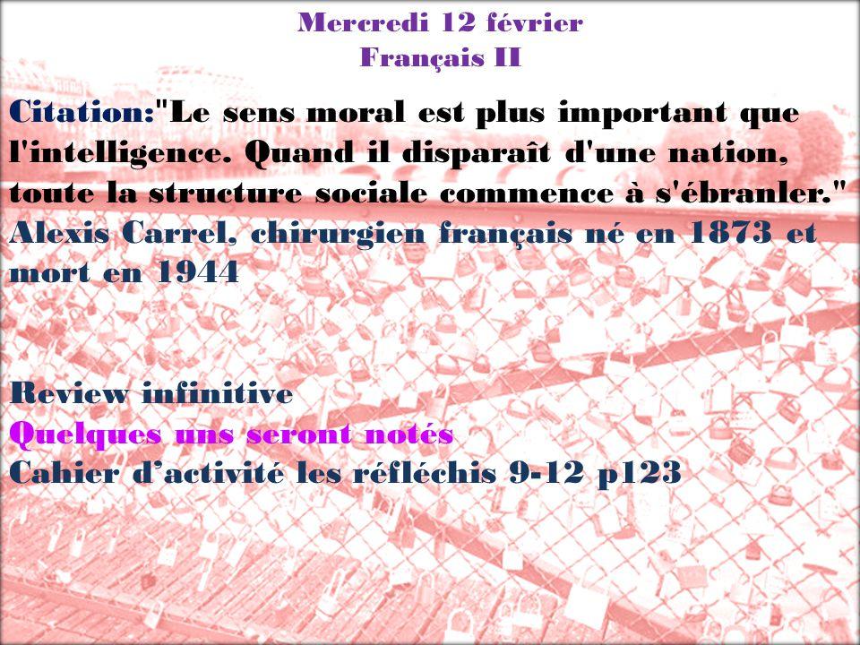 Mercredi 12 février Français II Citation: Le sens moral est plus important que l intelligence.