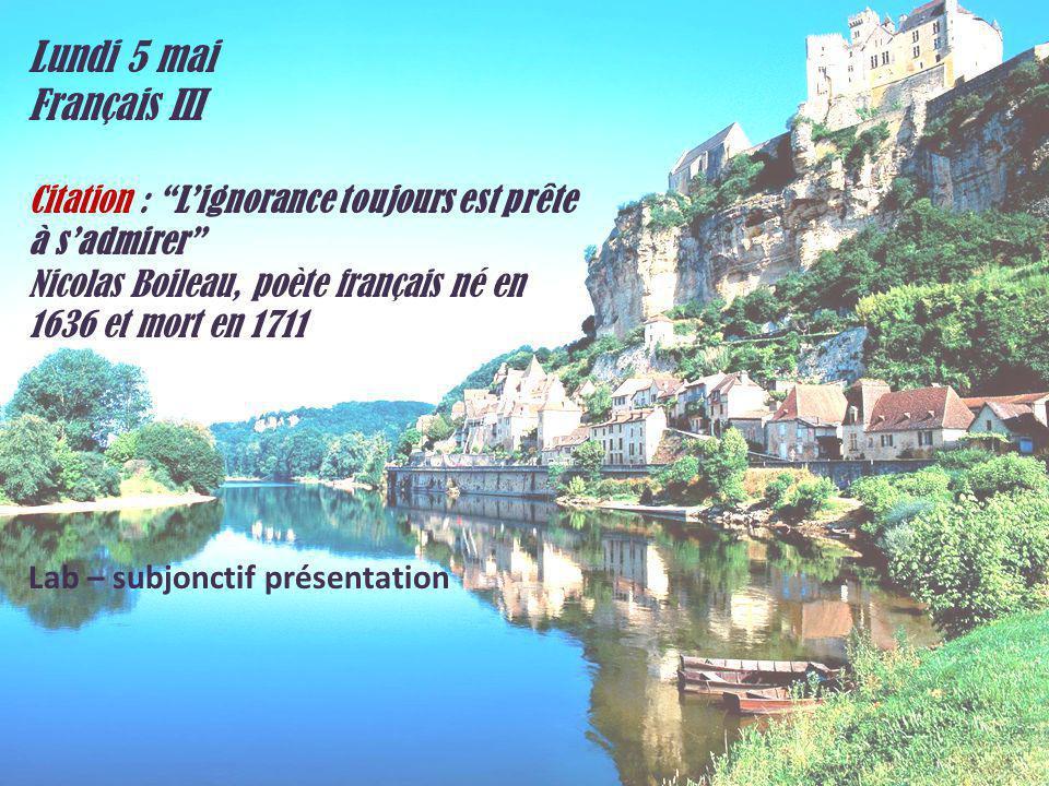 Lundi 5 mai Français II Citation : Lignorance toujours est prête à sadmirer Nicolas Boileau, poète français né en 1636 et mort en 1711 Mots 2 P 468 Pratique orales 7, 9 P 470 Conversation P H 48 6 P 140 CA.