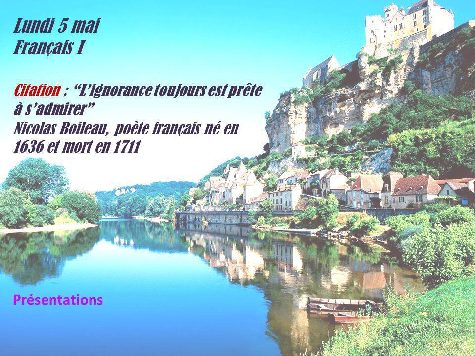 Lundi 5 mai Français I Citation : Lignorance toujours est prête à sadmirer Nicolas Boileau, poète français né en 1636 et mort en 1711 Présentations