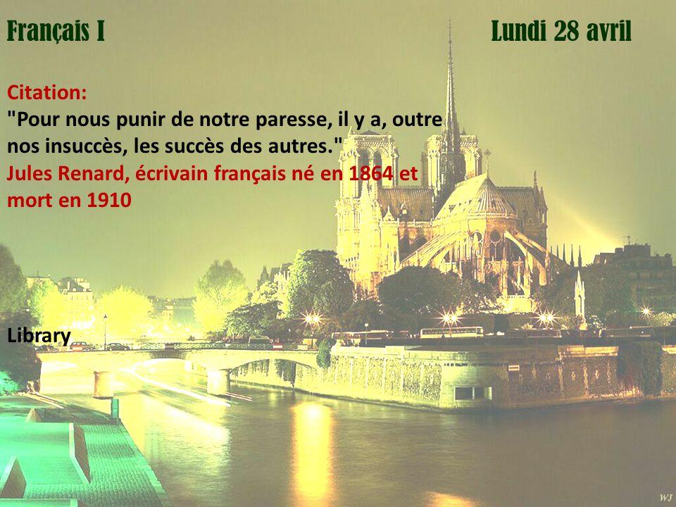 Mardi 1 avril Lundi 28 avrilFrançais II Citation: Pour nous punir de notre paresse, il y a, outre nos insuccès, les succès des autres. Jules Renard, écrivain français né en 1864 et mort en 1910 Paris - FIN